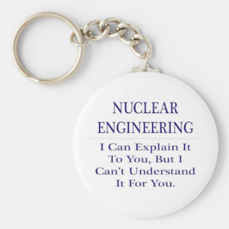 Nuclear Engineering  .. Explain Not Understand Basic Round Button Key Ring
