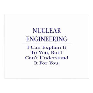Nuclear Engineering  .. Explain Not Understand Postcard
