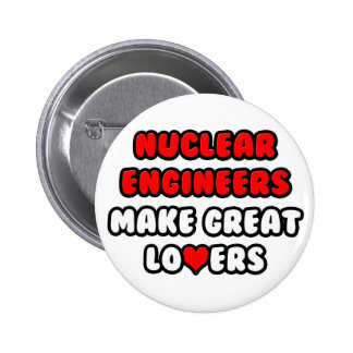 Nuclear Engineers Make Great Lovers Button