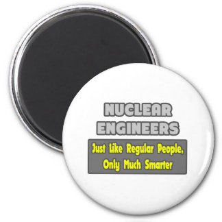 Nuclear Engineers ... Smarter 6 Cm Round Magnet