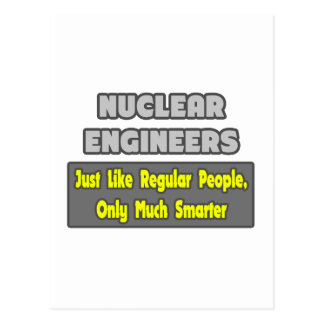 Nuclear Engineers ... Smarter Post Cards