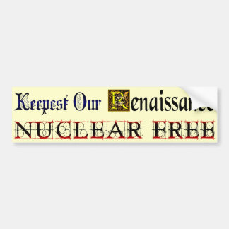 Nuclear Free Renaissance Saying Bumper Sticker