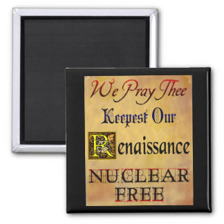 Nuclear Free Renaissance Saying Square Magnet