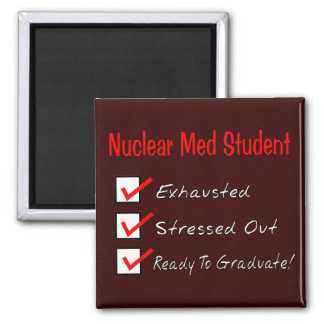 """Nuclear Med Student """"Ready To Graduate!"""" Square Magnet"""