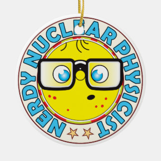 Nuclear Physicist Nerdy Ceramic Ornament