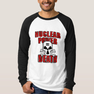 Nuclear Power = Death T-Shirt