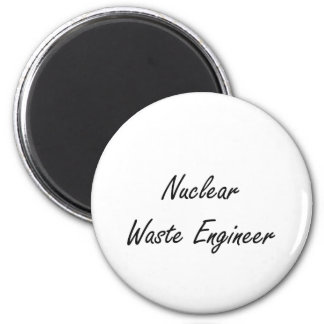 Nuclear Waste Engineer Artistic Job Design 6 Cm Round Magnet