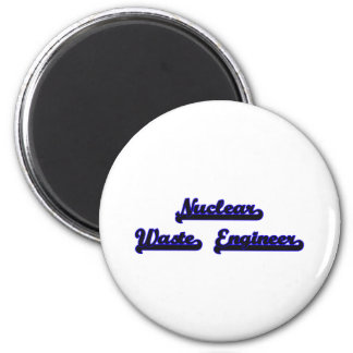 Nuclear Waste Engineer Classic Job Design 6 Cm Round Magnet