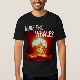 nuke the whales - Customized Tee Shirts