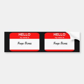 Nunya Bizness attitude name tag items Bumper Sticker