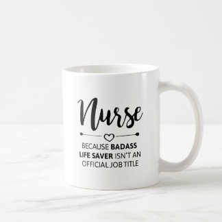 Nurse Because Badass Life Coffee Mug