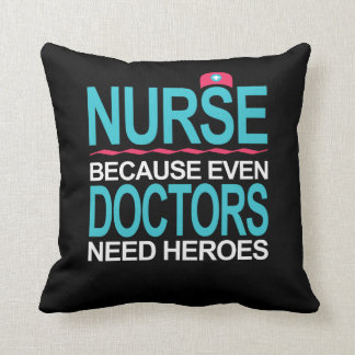 Nurse Because Doctors need Heroes Cushion