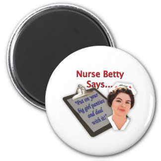 "Nurse Betty Says, ""Put on your big girl panties, Magnet"