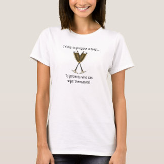 Nurse T-Shirt Make a Toast..Patients Who Wipe Self