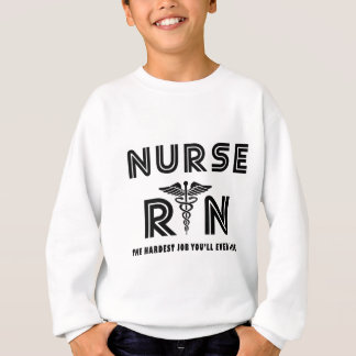 Nurse the hardest job you will ever have sweatshirt
