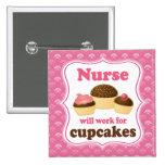 Nurse Will Work For Cupcakes Nursing Gift Button
