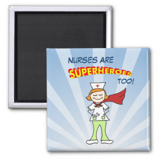 Nurses Are Superheroes, Too! Square Magnet