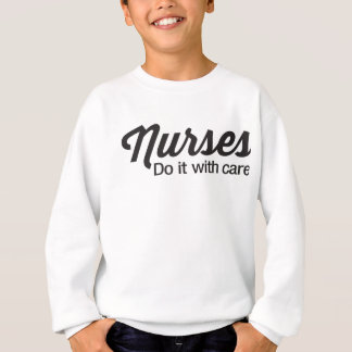 Nurses do it with care sweatshirt