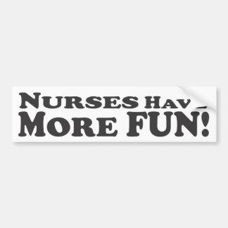 Nurses Have More Fun! - Bumper Sticker