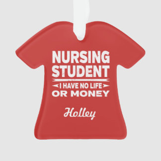 Nursing College Student No Life or Money Ornament