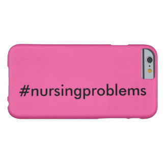 #nursingproblems barely there iPhone 6 case