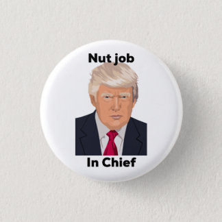 Nut Job in Chief Anti Trump Protest Funny 3 Cm Round Badge