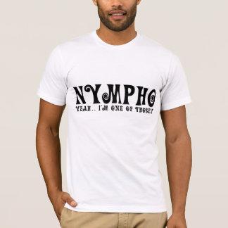nympho yeah i'm one of those! tshirt