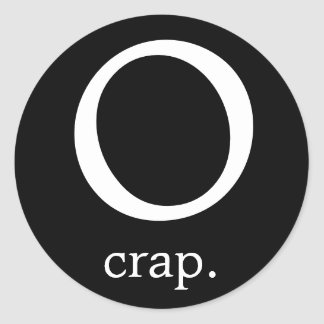 O, crap. classic round sticker