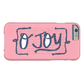 O Joy iPhone Case Barely There iPhone 6 Case