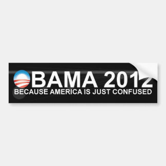 Obama - 2012 - Because America is confused. Bumper Sticker