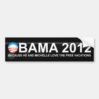 Obama 2012 - Because He Loves the Free Vacations Car Bumper Sticker
