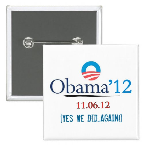 Obama 2012 Yes We Did Again Button