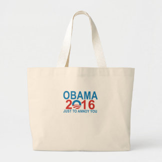 Obama 2016 Just To Annoy You ;. Large Tote Bag