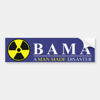 Obama - A Man Made Disaster: Nuclear Bumper Sticker