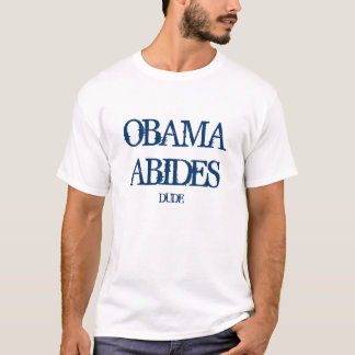 OBAMA ABIDES, DUDE T-Shirt