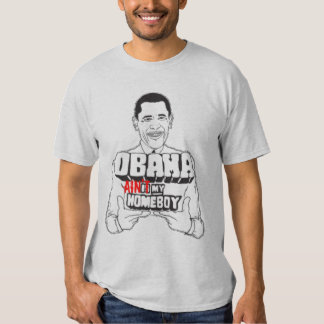 Obama Ain't My Homeboy T Shirt