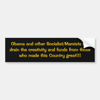 Obama and other Socialist/Marxists will drain t... Bumper Sticker