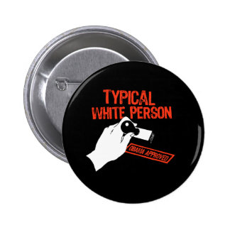 OBAMA APPROVED: TYPICAL WHITE PERSON 6 CM ROUND BADGE