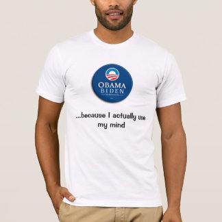 Obama, ...because I actually use my mind T-Shirt