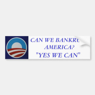 "Obama, CAN WE BANKRUPT AMERICA?, ""YES WE CAN"" Bumper Sticker"