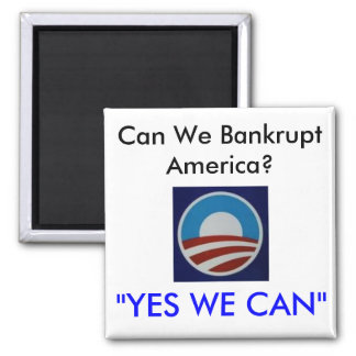 """Obama, Can We Bankrupt America?, """"YES WE CAN"""" Square Magnet"""