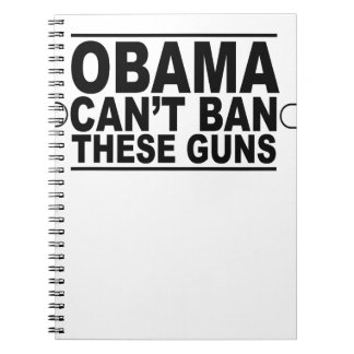 Obama Can't Ban These Guns T-Shirts.png Notebook
