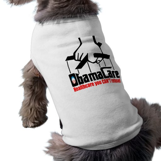 Obama Care: Healthcare you Can't Refuse! Pet Tshirt