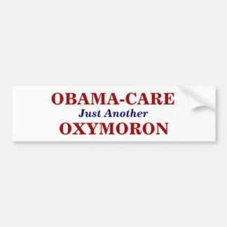 OBAMA-CARE, Just Another , OXYMORON Car Bumper Sticker