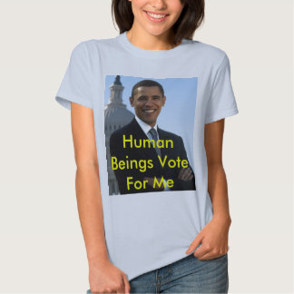 obama.champion[1], Human Beings Vote For Me Tshirts