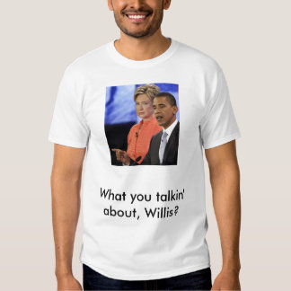 obama-clinton, What you talkin' about, Willis? T-shirt