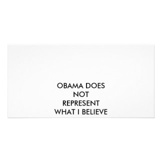OBAMA DOES NOT REPRESENT WHAT I BELIEVE CUSTOM PHOTO CARD