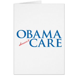 Obama Doesn't Care Greeting Card