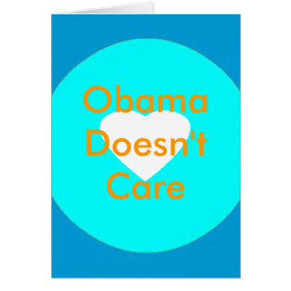 Obama Doesn't Care Greeting Cards