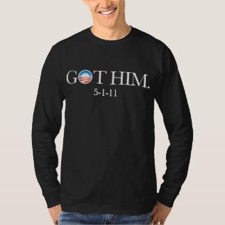 Obama got Osama. Bin Laden is killed. GOT HIM T-Shirt